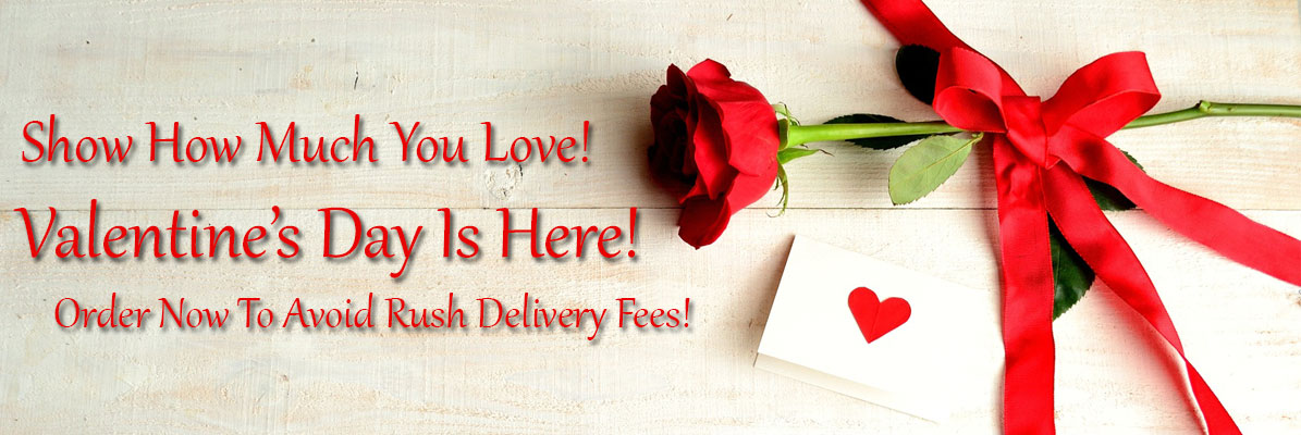 Valentine's Day - Order Now to Avoid Rush Delivery Fees!